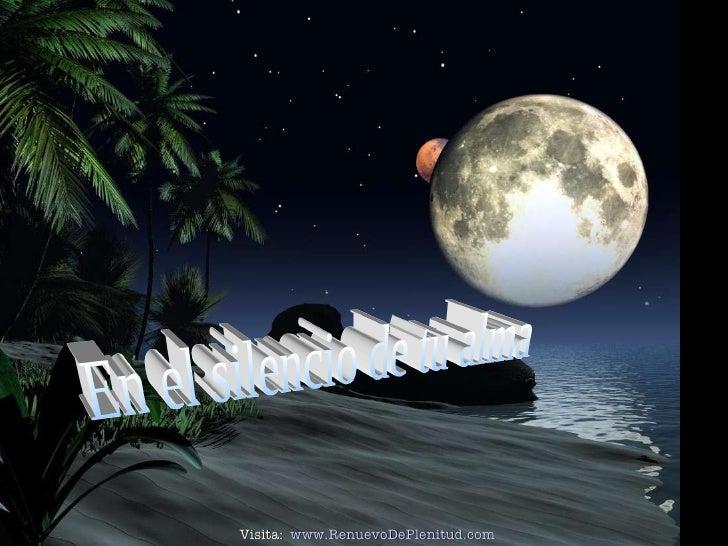 En el silencio de tu alma Visita:  www.RenuevoDePlenitud.com