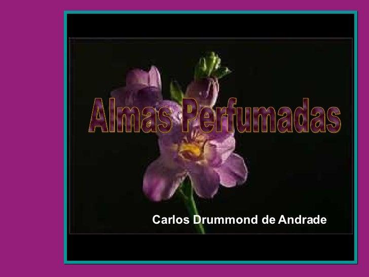 Almas Perfumadas Carlos Drummond de Andrade