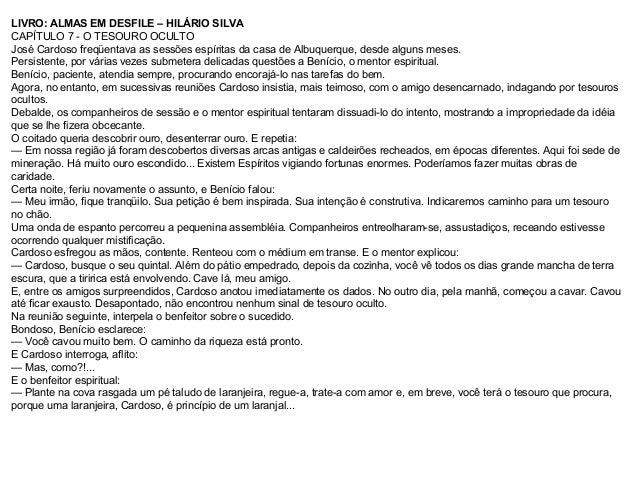 LIVRO: ALMAS EM DESFILE – HILÁRIO SILVA CAPÍTULO 7 - O TESOURO OCULTO José Cardoso freqüentava as sessões espíritas da cas...