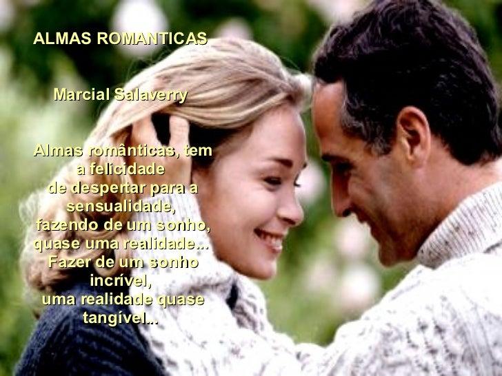 ALMAS ROMANTICAS  Marcial Salaverry  Almas românticas, tem a felicidade  de despertar para a sensualidade,  fazendo de um ...