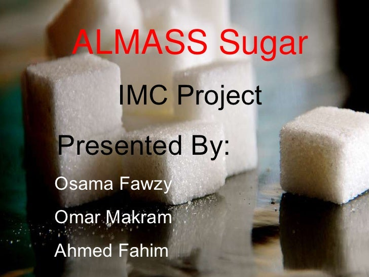ALMASS Sugar<br />IMC Project<br />   Presented By:<br />    Osama Fawzy<br />    Omar Makram<br />    Ahmed Fahim<br />