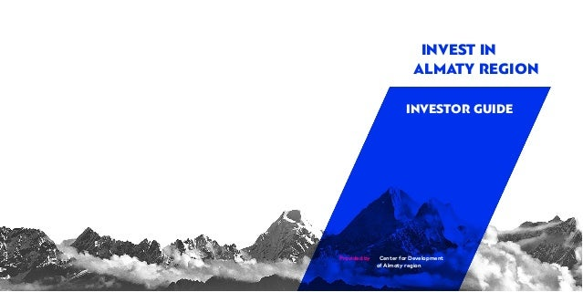 Center for Development of Almaty region Provided by INVESTOR GUIDE INVEST IN ALMATY REGION