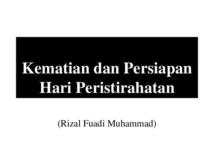 Kematian dan Persiapan  Hari Peristirahatan    (Rizal Fuadi Muhammad)