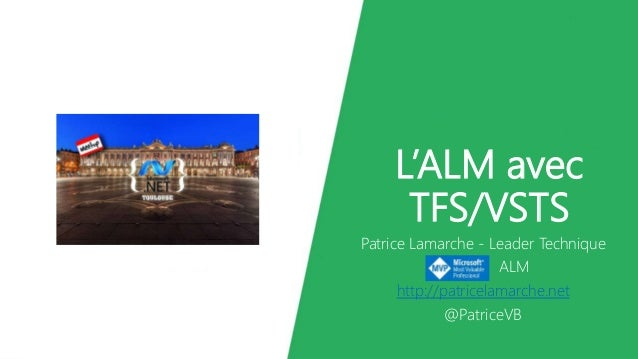 L'ALM avec TFS/VSTS Patrice Lamarche - Leader Technique ALM http://patricelamarche.net @PatriceVB