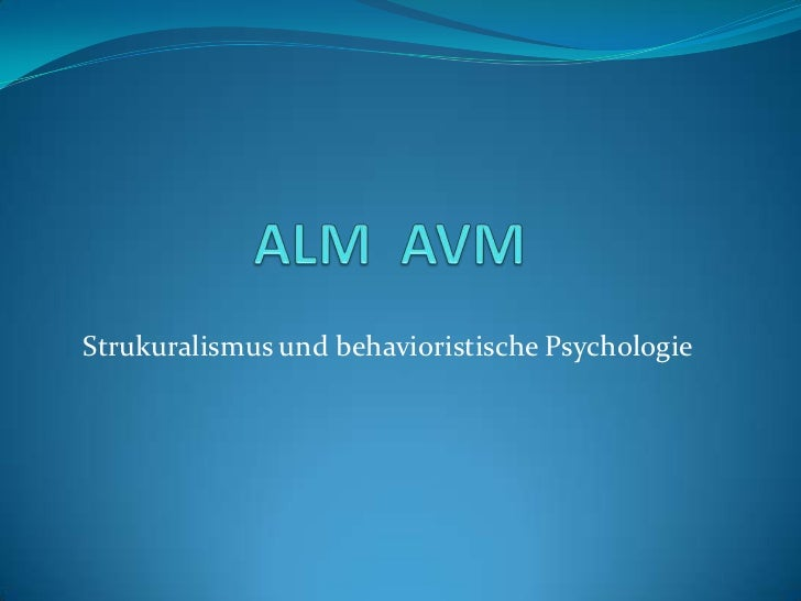 ALMAVM<br />Strukuralismus und behavioristische Psychologie<br />
