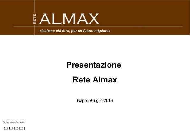 Presentazione Rete Almax Napoli 9 luglio 2013 In partnership con: «Insieme più forti, per un futuro migliore»
