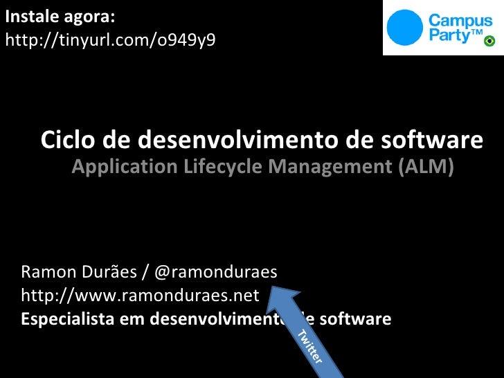 Ciclo de desenvolvimento de software Application Lifecycle Management (ALM) Instale agora: http://tinyurl.com/o949y9 Ramon...