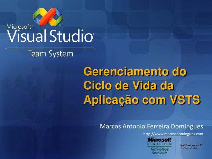 Gerenciamento do Ciclo de Vida da Aplicação com VSTS<br />Marcos Antonio Ferreira Domingues<br />http://www.marcosdomingue...