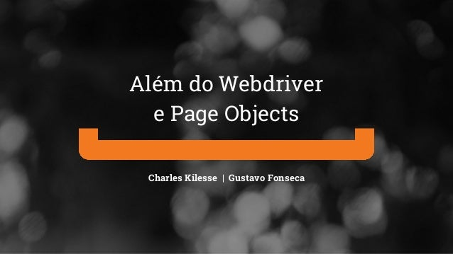 Charles Kilesse | Gustavo Fonseca Além do Webdriver e Page Objects