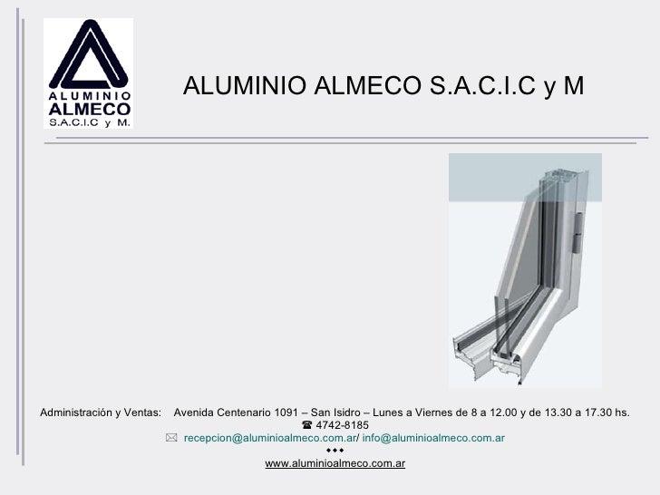 ALUMINIO ALMECO S.A.C.I.C y M <ul><li>Administración y Ventas:  Avenida Centenario 1091 – San Isidro – Lunes a Viernes d...