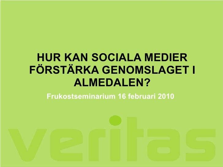 HUR KAN SOCIALA MEDIER FÖRSTÄRKA GENOMSLAGET I ALMEDALEN? Frukostseminarium 16 februari 2010