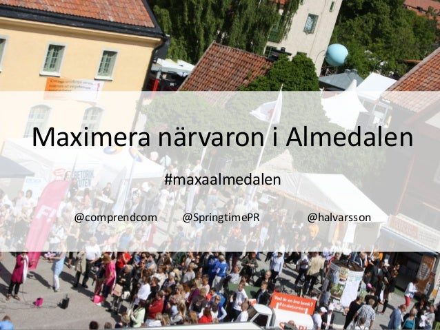 1 Maximera närvaron i Almedalen #maxaalmedalen @comprendcom @SpringtimePR @halvarsson