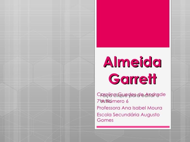 Almeida  GarrettCarolina Guedes de Andrade Faça clique para editar o7ºA Número 6 estiloProfessora Ana Isabel MouraEscola S...