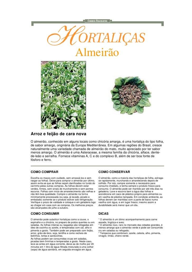 Almeirão     Arroz e feijão de cara nova O almeirão, conhecido em alguns locais como chicória amarga, é uma hortaliça do t...