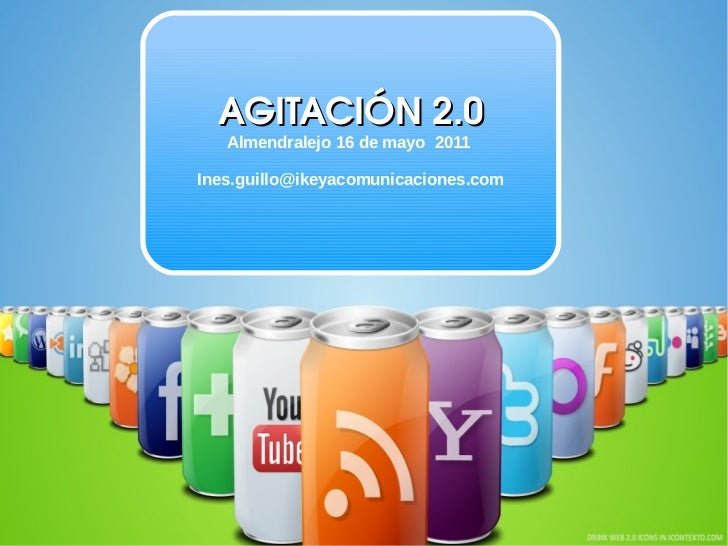 AGITACIÓN2.0   Almendralejo 16 de mayo 2011Ines.guillo@ikeyacomunicaciones.com