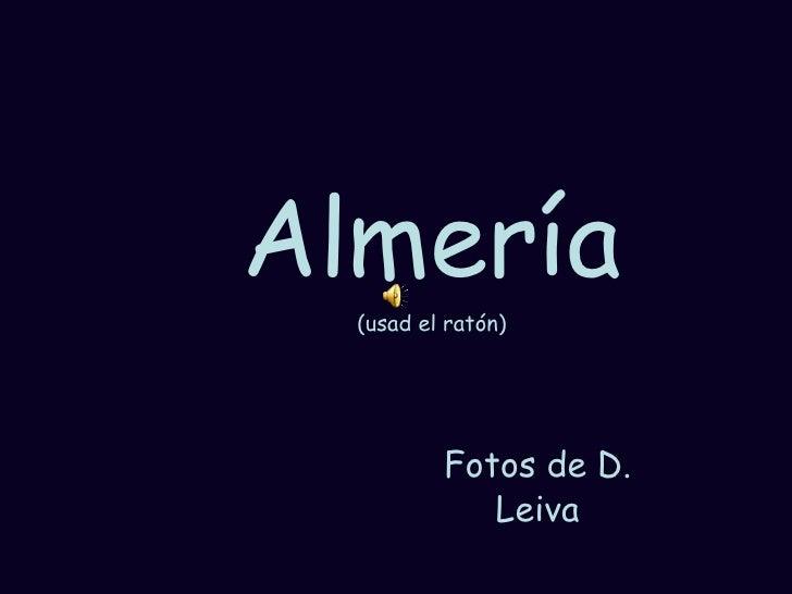 Almería (usad el ratón) Fotos de D. Leiva