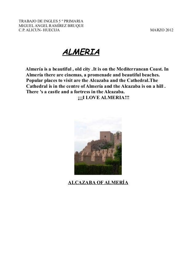 TRABAJO DE INGLES 5 º PRIMARIA MIGUEL ANGEL RAMÍREZ BRUQUE C.P. ALICUN- HUECIJA MARZO 2012 ALMERIA Almería is a beautiful ...