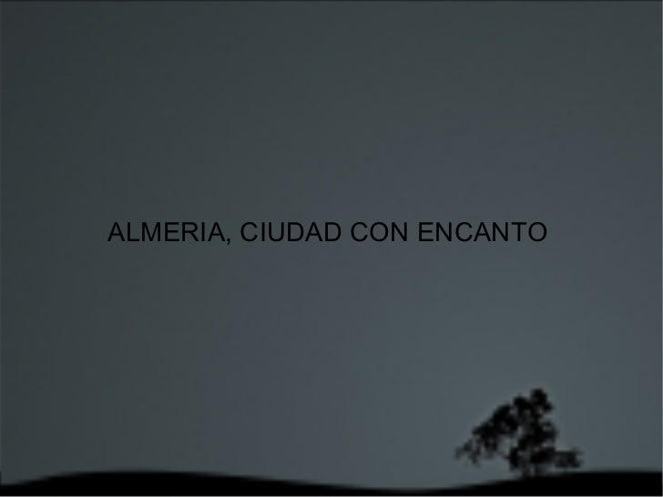 ALMERIA, CIUDAD CON ENCANTO