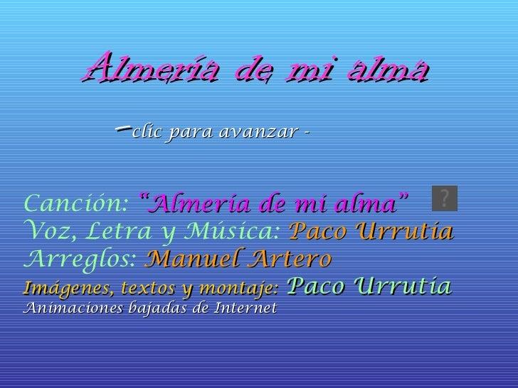 """Almería de mi alma  - clic para avanzar -  Canción:  """"Almería de mi alma""""   Voz, Letra y Música:  Paco Urrutia   Arreglos:..."""