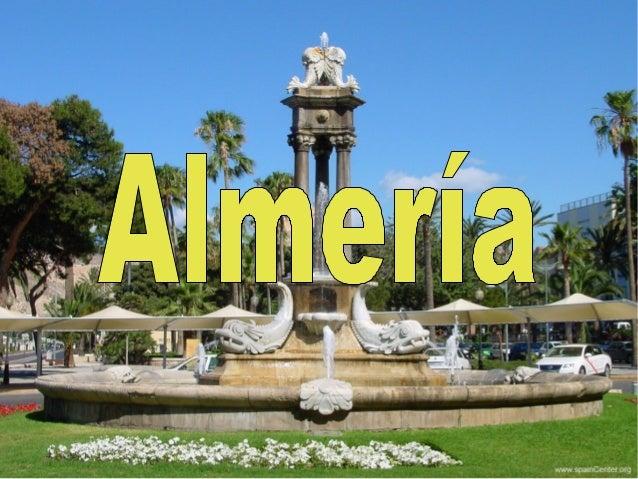 AlmeríaAlmería es un municipio español y una ciudad,capital del mismo que pertenece a la comunidadautónoma de Andalucía. E...