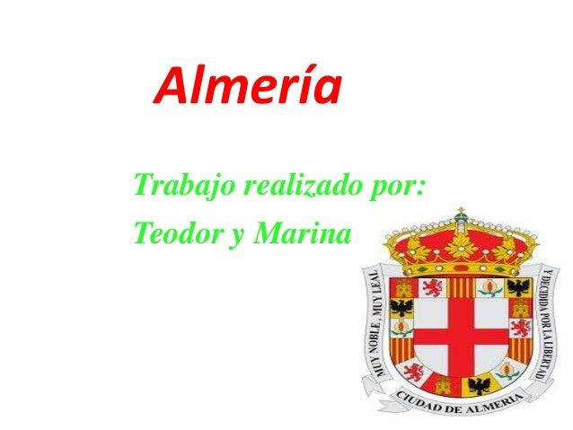 AlmeríaTrabajo realizado por:Teodor y Marina