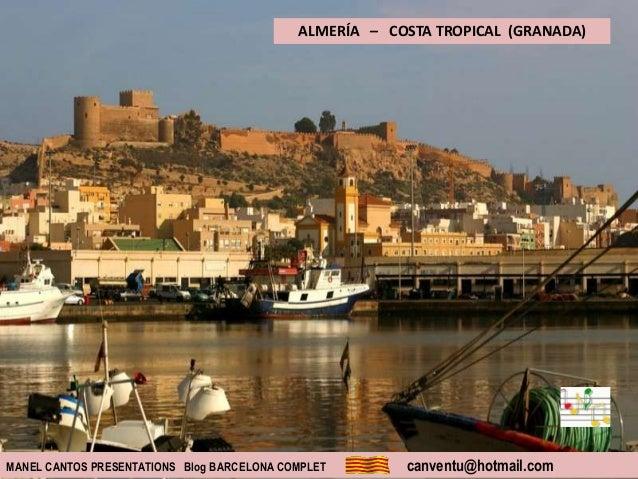 MANEL CANTOS PRESENTATIONS Blog BARCELONA COMPLET canventu@hotmail.com ALMERÍA – COSTA TROPICAL (GRANADA)