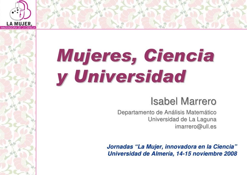 Mujeres, Ciencia y Universidad                     Isabel Marrero         Departamento de Análisis Matemático             ...