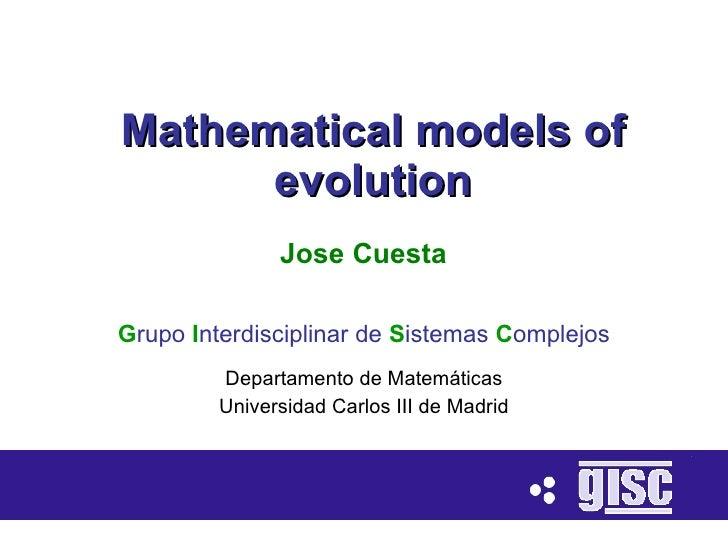 Mathematical models of       evolution                Jose Cuesta  Grupo Interdisciplinar de Sistemas Complejos          D...