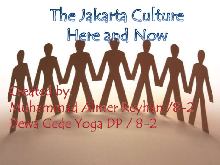 The Jakarta Culture <br />Here and Now<br />Created by:<br />Muhammad Almer Reyhan /8-2<br />Dewa Gede Yoga DP / 8-2<br />