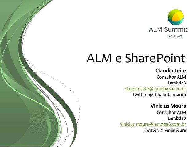 ALM e SharePointClaudio LeiteConsultor ALMLambda3claudio.leite@lamdba3.com.brTwitter: @claudiobernardoVinicius MouraConsul...