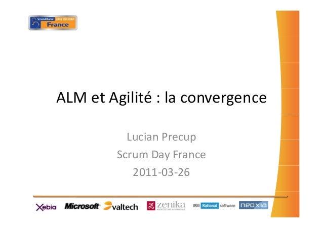 ALMetAgilité:laconvergenceLucian PrecupLucianPrecupScrum DayFrance2011‐03‐26