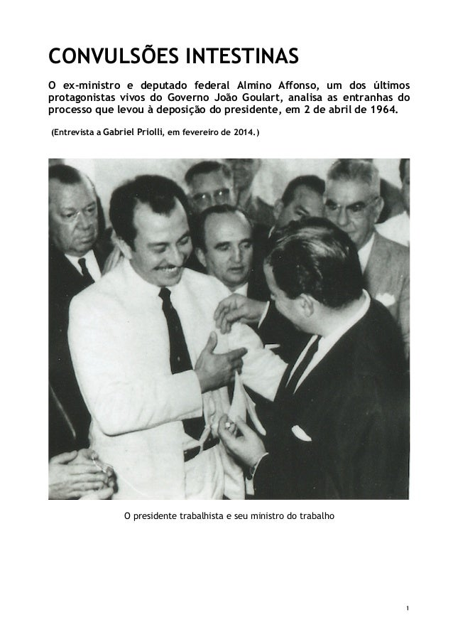 1 CONVULSÕES INTESTINAS O ex-ministro e deputado federal Almino Affonso, um dos últimos protagonistas vivos do Governo Joã...