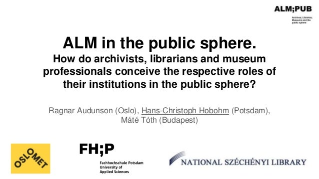 ALM in the public sphere. How do archivists, librarians and museum professionals conceive the respective roles of their in...