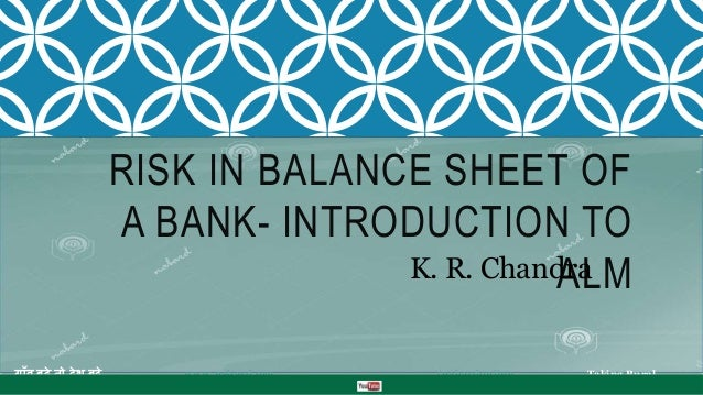 RISK IN BALANCE SHEET OF A BANK- INTRODUCTION TO ALM ग ाँव बढ़े तो देश बढ़े www.nabard.org /nabardonline Taking Rural India ...