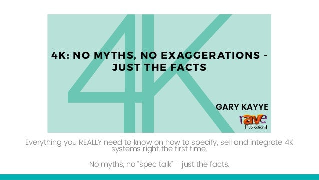 4K: NO MYTHS, NO EXAGGERATIONS - JUST THE FACTS Everything you REALLY need to know on how to specify, sell and integrate 4...