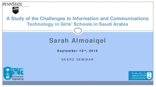 Sarah Almoaiqel S e p t e m b e r 1 5 t h , 2 0 1 5 S K E R G S E M I N AR A Study of the Challenges to Information and Co...