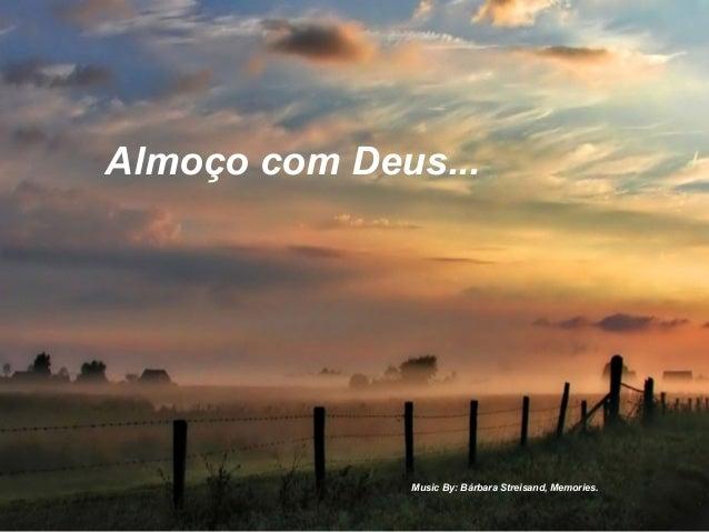 Music By: Bárbara Streisand, Memories.Almoço com Deus...