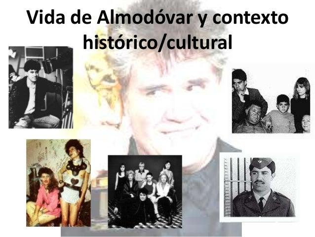 Vida de Almodóvar y contexto      histórico/cultural