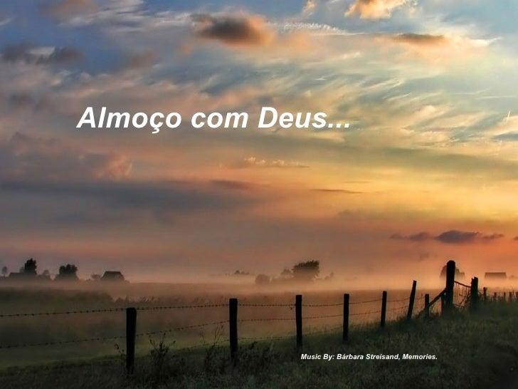 Music By: Bárbara Streisand, Memories. Almoço com Deus...