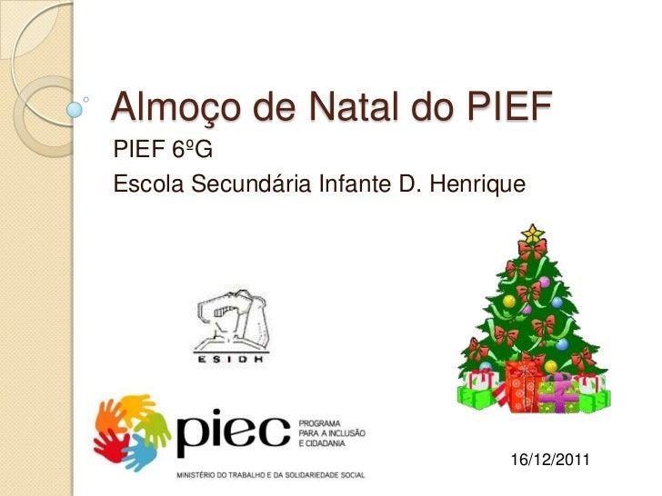 Almoço de Natal do PIEFPIEF 6ºGEscola Secundária Infante D. Henrique                                   16/12/2011