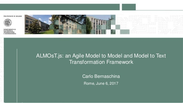 ALMOsT.js: an Agile Model to Model and Model to Text Transformation Framework Carlo Bernaschina Rome, June 6, 2017