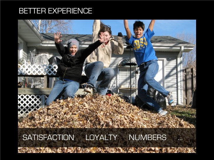 BETTER EXPERIENCE     SATISFACTION   LOYALTY   NUMBERS   ...