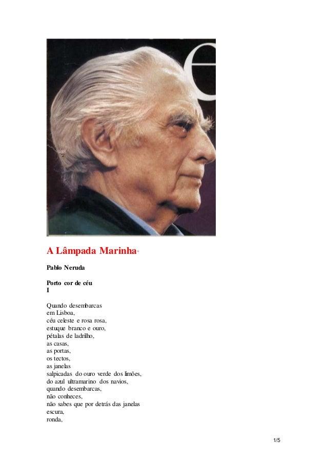 1/5  A Lâmpada Marinha*  Pablo Neruda  Porto cor de céu  I  Quando desembarcas  em Lisboa,  céu celeste e rosa rosa,  estu...