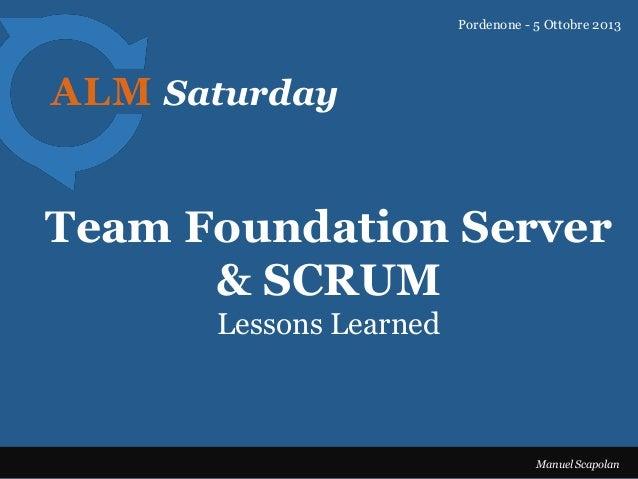 ALM Saturday Team Foundation Server & SCRUM Pordenone - 5 Ottobre 2013 Manuel Scapolan Lessons Learned