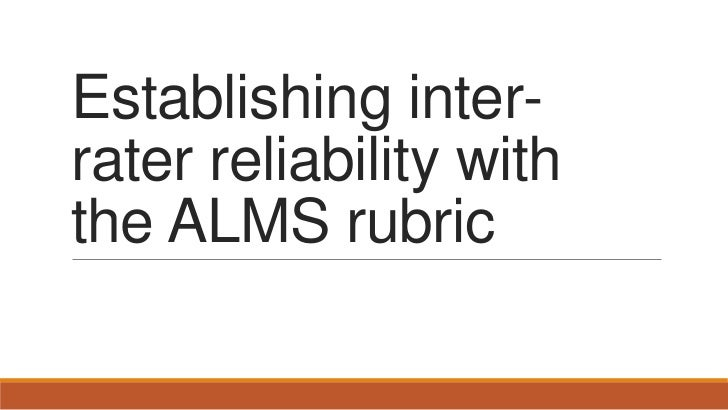 Establishing inter-rater reliability withthe ALMS rubric