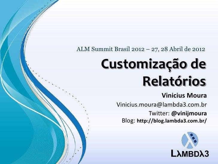 ALM Summit Brasil 2012 – 27, 28 Abril de 2012        Customização de             Relatórios                              V...
