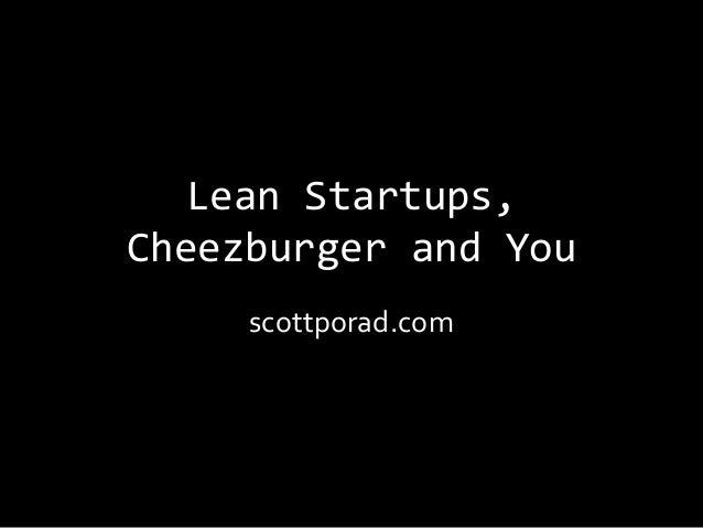 Lean Startups,Cheezburger and You     scottporad.com