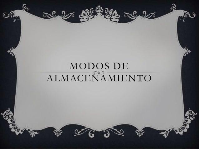 MODOS DE ALMACENAMIENTO