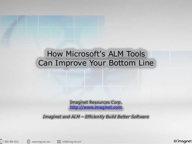 How Microsofts ALM ToolsCan Improve Your Bottom Line              Imaginet Resources Corp.              http://www.imagine...
