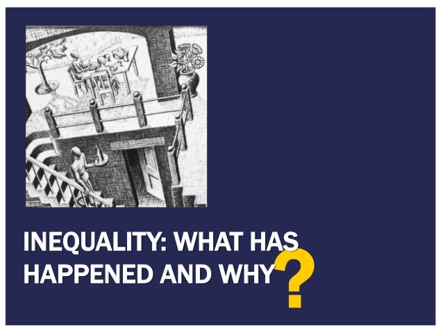 4/27/2015 Footer Text 4 ? INEQUALITY: WHAT HAS HAPPENED AND WHY